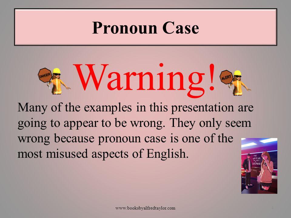 Pronoun Case Warning!