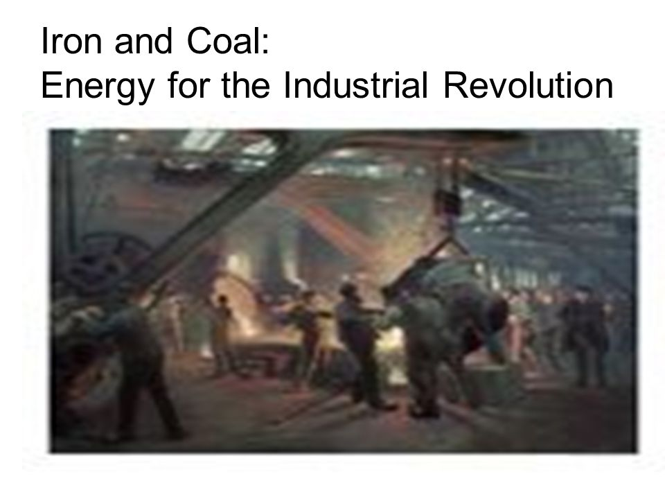 Iron and Coal: Energy for the Industrial Revolution