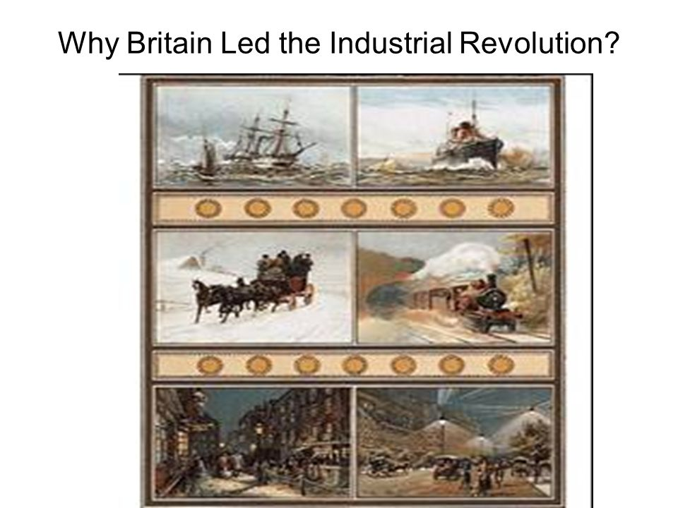 Why Britain Led the Industrial Revolution