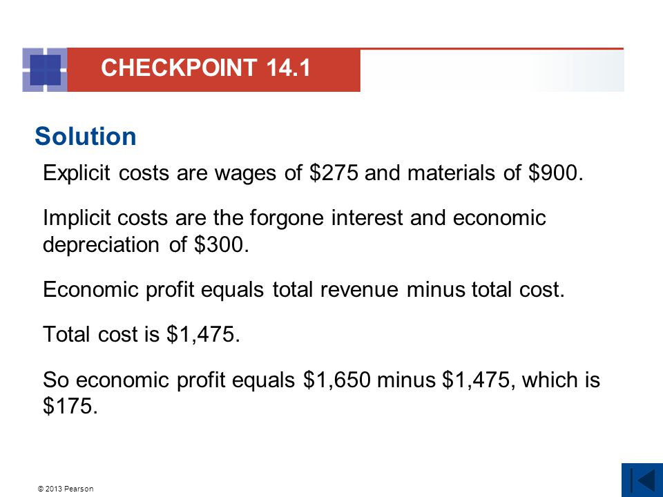 CHECKPOINT 14.1 Solution. Explicit costs are wages of $275 and materials of $900.