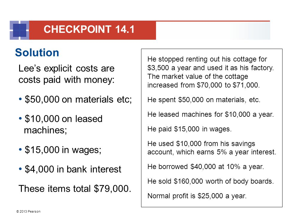 CHECKPOINT 14.1 Solution. Lee's explicit costs are costs paid with money: $50,000 on materials etc;