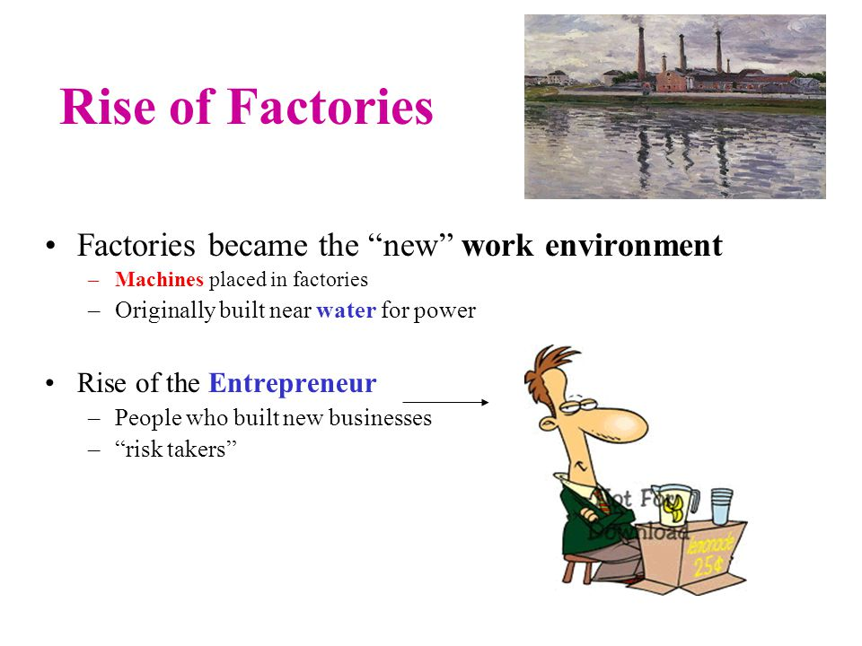 Rise of Factories Factories became the new work environment