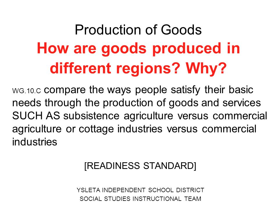 Production of Goods How are goods produced in different regions Why