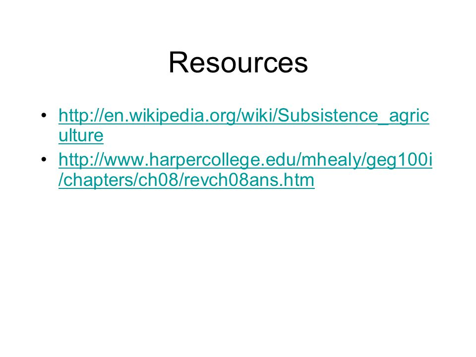 Resources http://en.wikipedia.org/wiki/Subsistence_agriculture