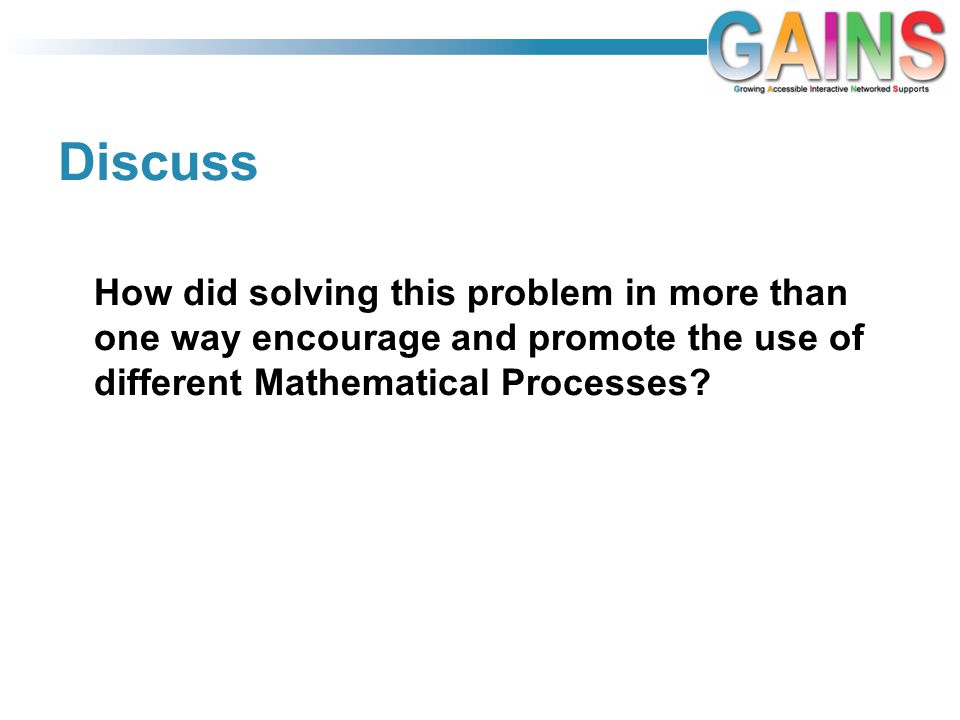 Discuss How did solving this problem in more than one way encourage and promote the use of different Mathematical Processes