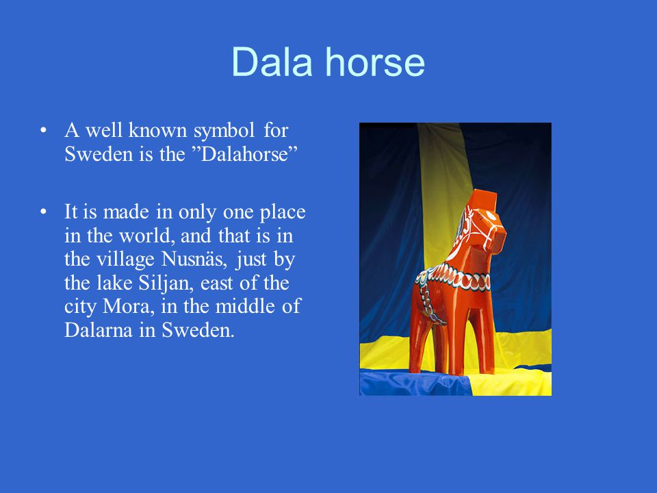 Dala horse A well known symbol for Sweden is the Dalahorse
