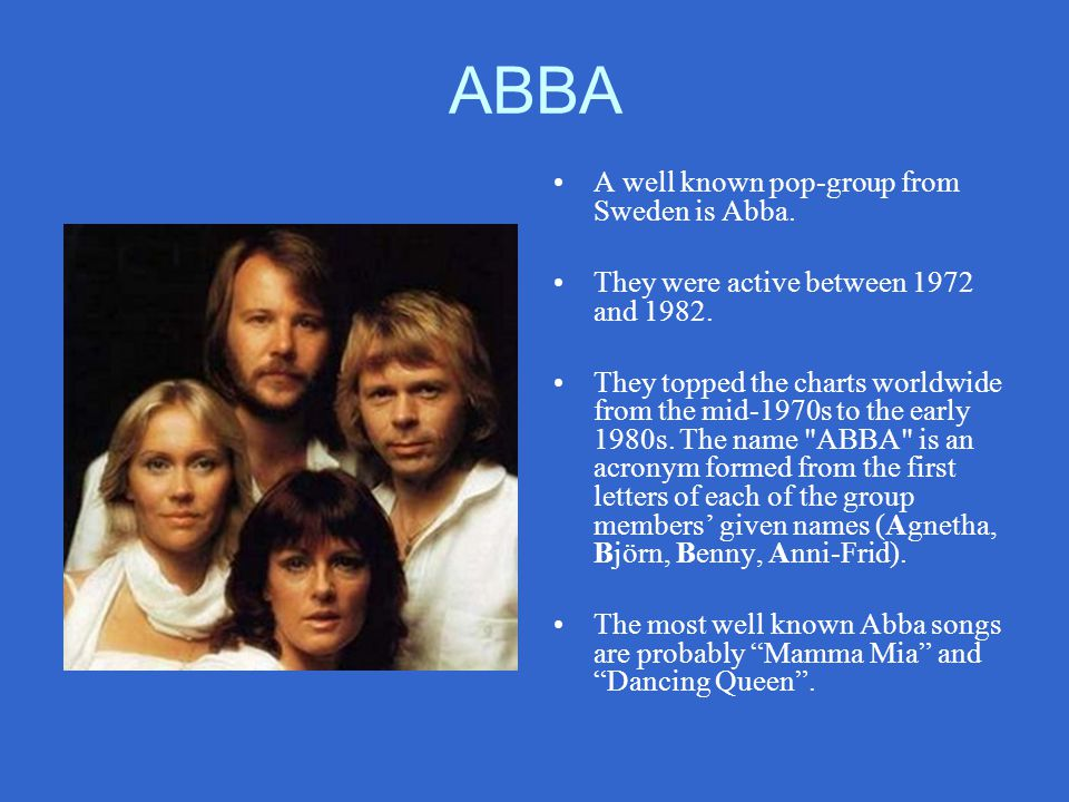 ABBA A well known pop-group from Sweden is Abba.