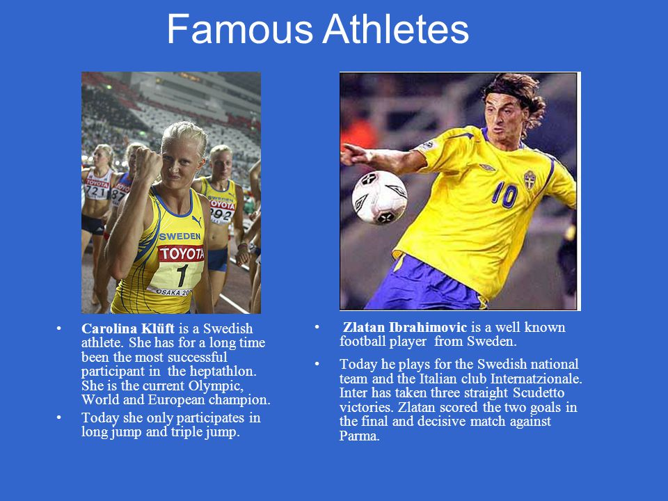 Famous Athletes Zlatan Ibrahimovic is a well known football player from Sweden.
