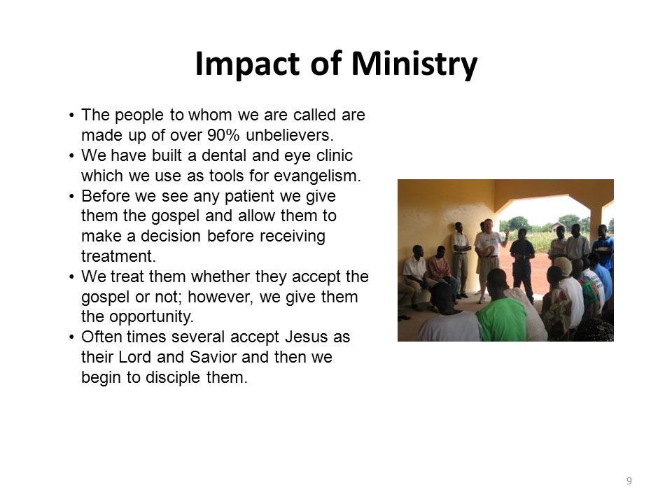 Impact of Ministry The people to whom we are called are made up of over 90% unbelievers.