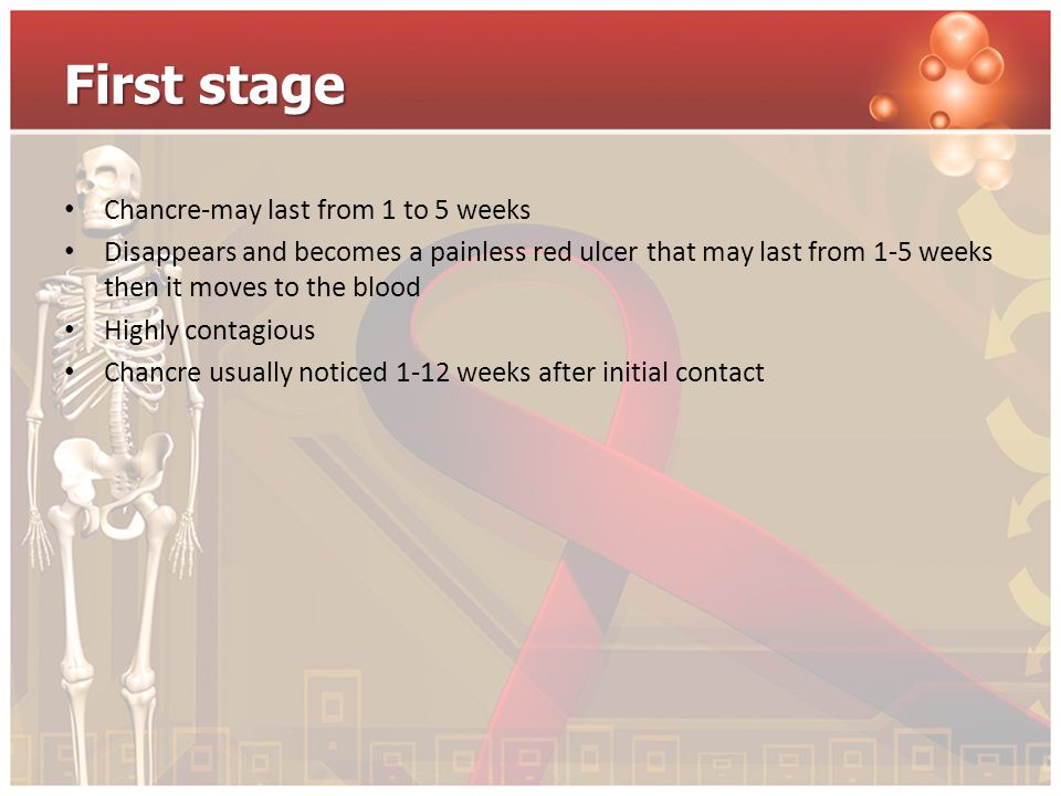 First stage Chancre-may last from 1 to 5 weeks