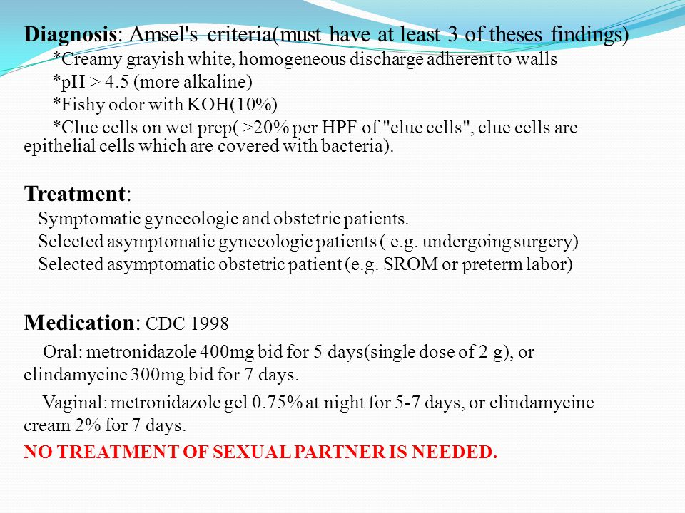 Diagnosis: Amsel s criteria(must have at least 3 of theses findings)