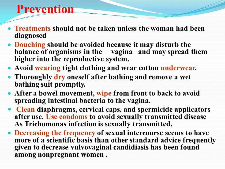 Prevention Treatments should not be taken unless the woman had been diagnosed.