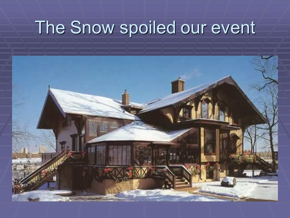 The Snow spoiled our event