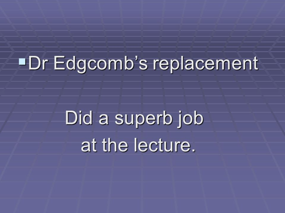 Dr Edgcomb's replacement