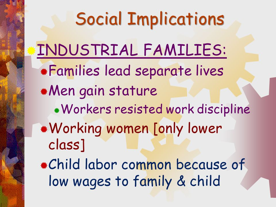 Social Implications INDUSTRIAL FAMILIES: Families lead separate lives
