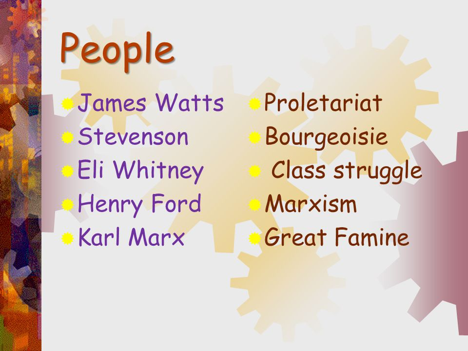 People James Watts Stevenson Eli Whitney Henry Ford Karl Marx