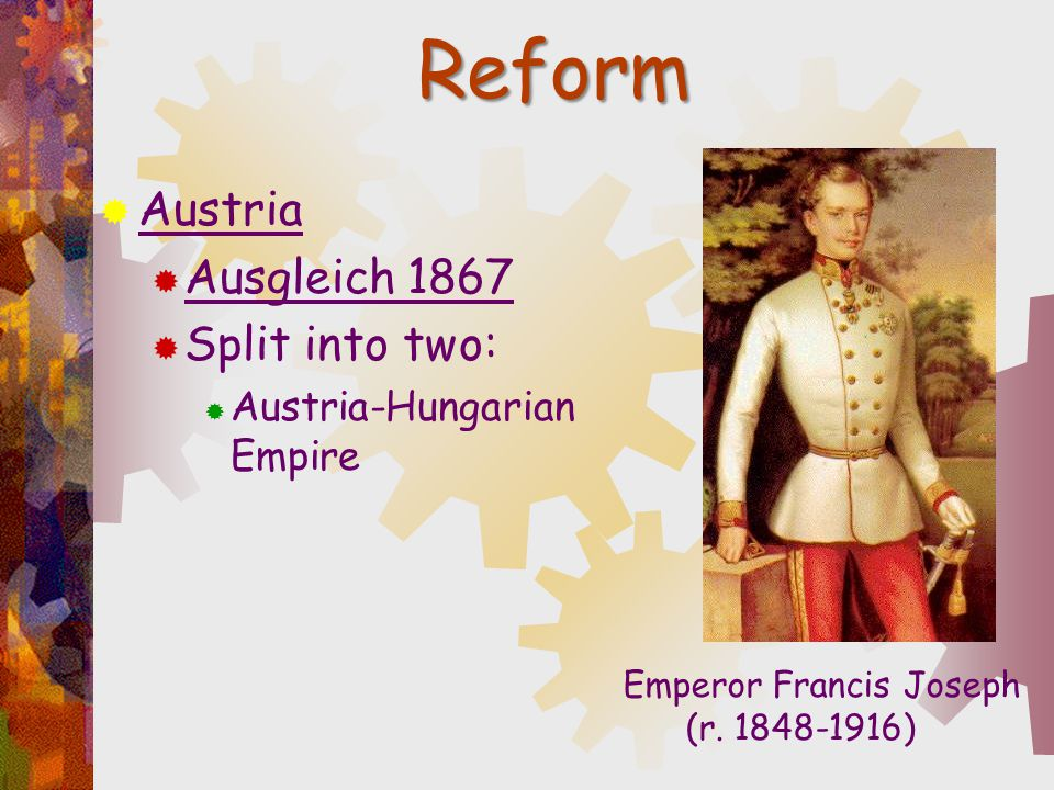 Reform Austria Ausgleich 1867 Split into two: Austria-Hungarian Empire