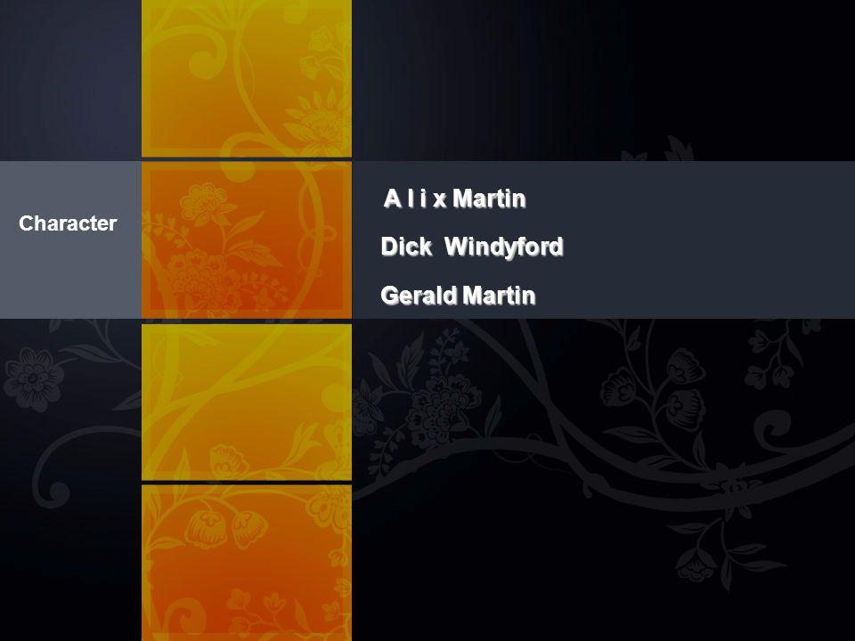 A l i x Martin Dick Windyford Gerald Martin Character