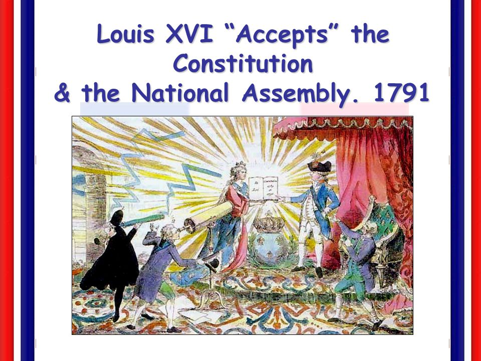 Louis XVI Accepts the Constitution & the National Assembly. 1791