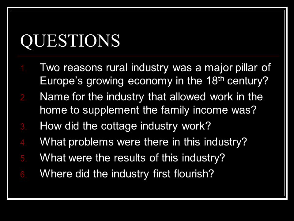 QUESTIONS Two reasons rural industry was a major pillar of Europe's growing economy in the 18th century