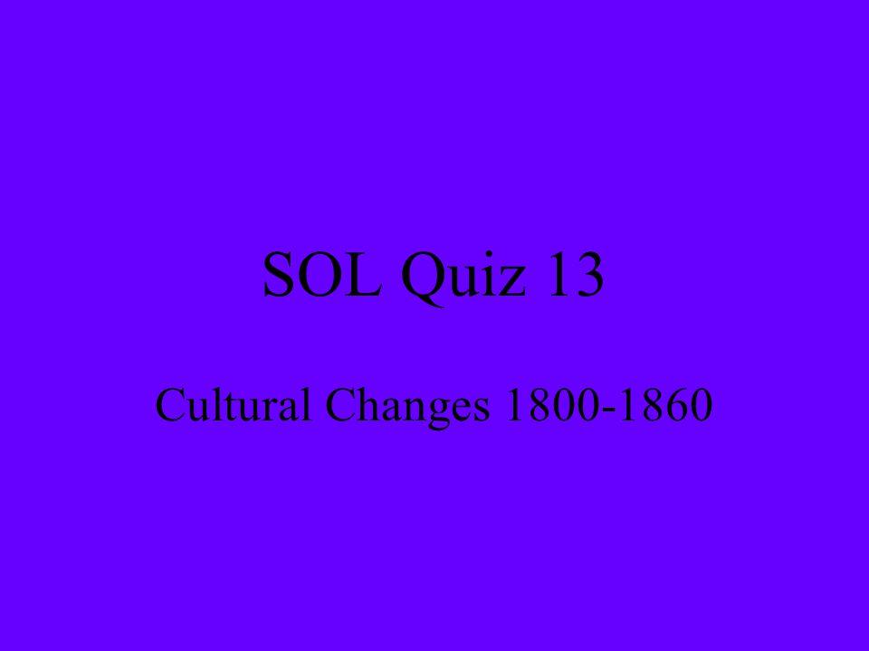 SOL Quiz 13 Cultural Changes 1800-1860