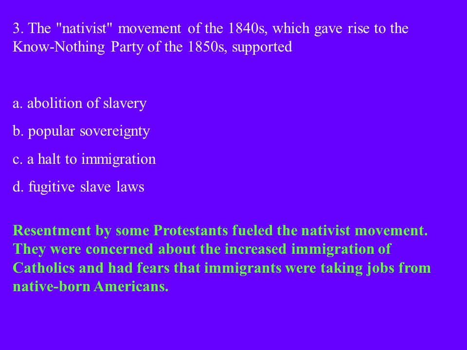 3. The nativist movement of the 1840s, which gave rise to the Know-Nothing Party of the 1850s, supported