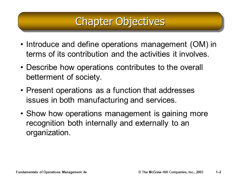 Chapter Objectives Introduce and define operations management (OM) in terms of its contribution and the activities it involves.