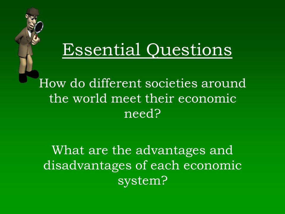Essential Questions How do different societies around the world meet their economic need