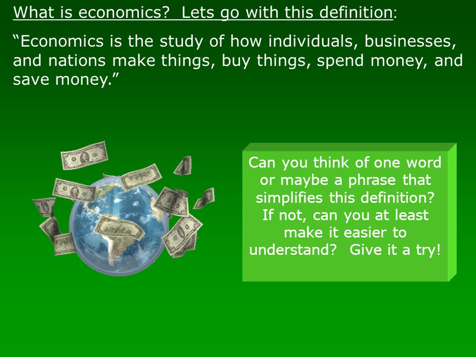 What is economics Lets go with this definition:
