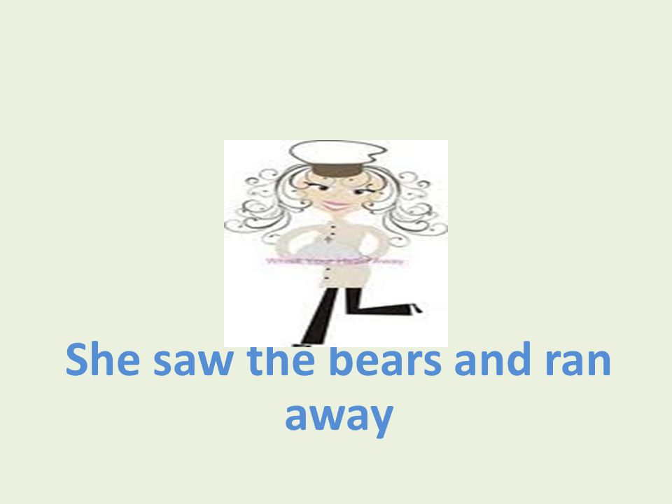 She saw the bears and ran away