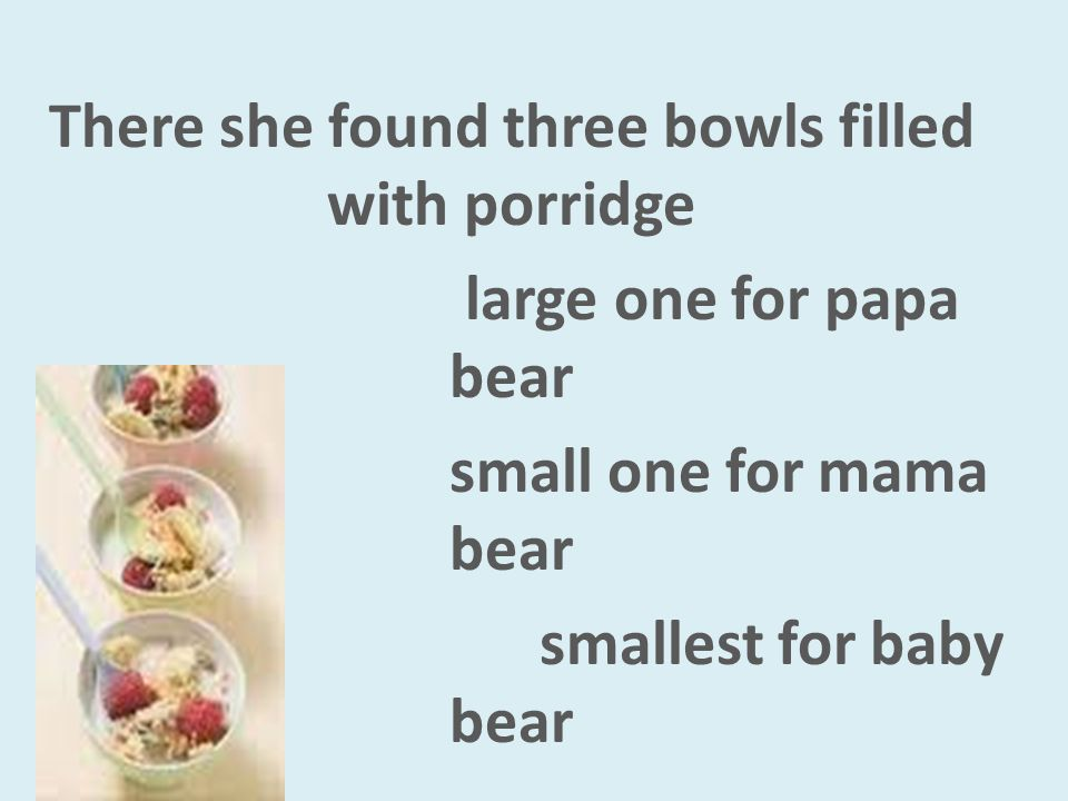 There she found three bowls filled with porridge