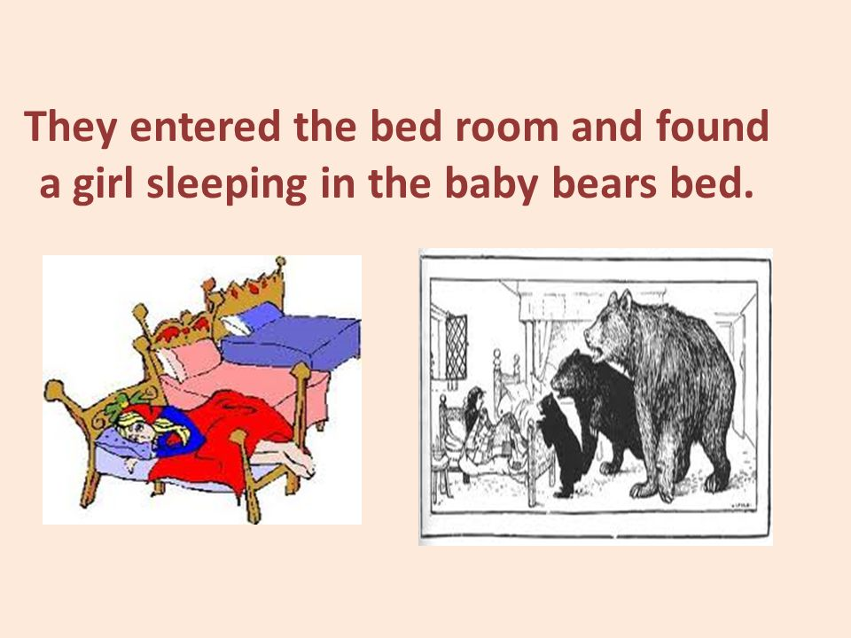 They entered the bed room and found a girl sleeping in the baby bears bed.