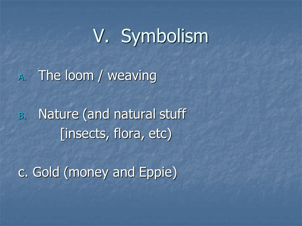 V. Symbolism The loom / weaving Nature (and natural stuff