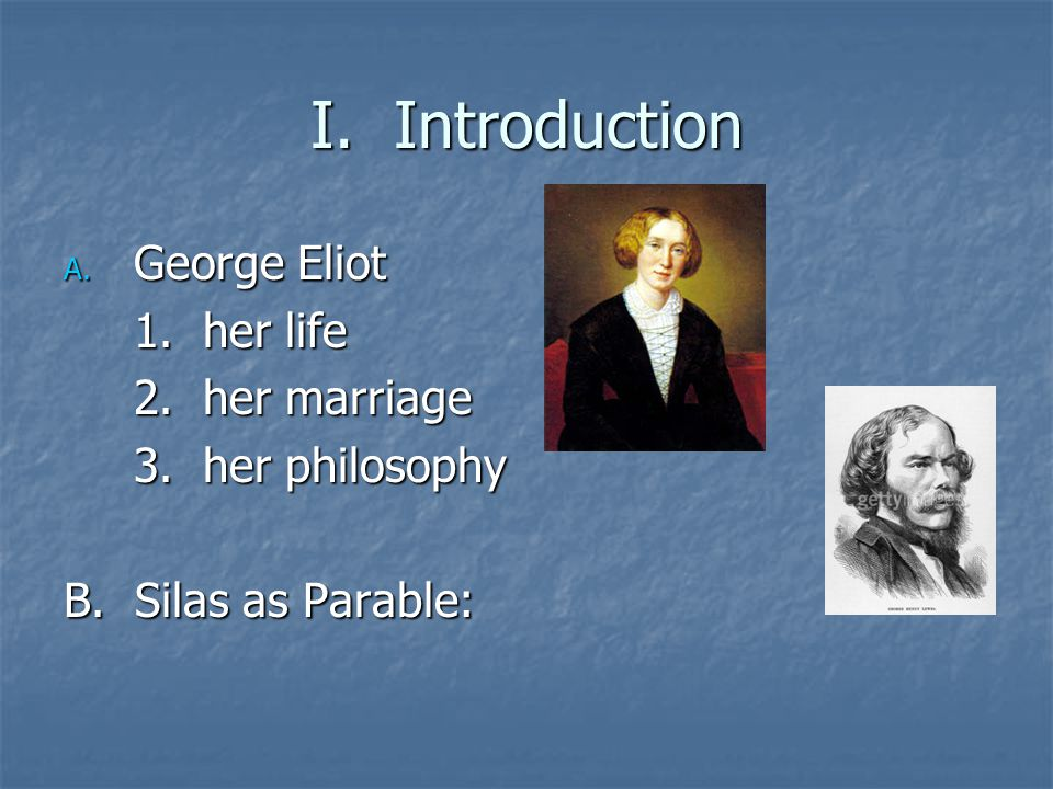 I. Introduction George Eliot 1. her life 2. her marriage