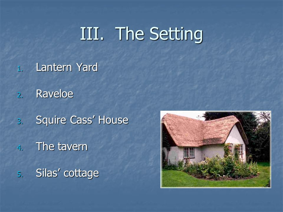 III. The Setting Lantern Yard Raveloe Squire Cass' House The tavern