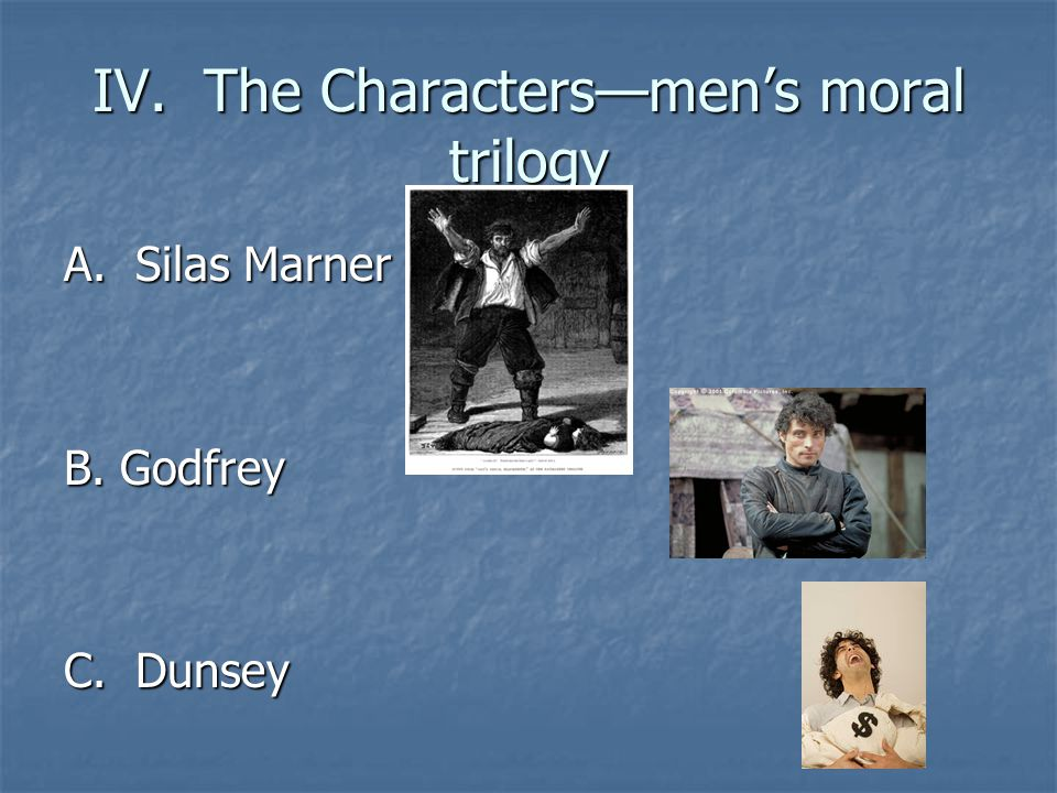 IV. The Characters—men's moral trilogy