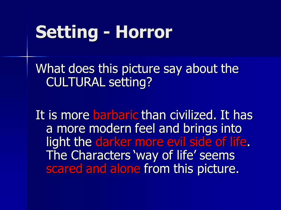 Setting - Horror What does this picture say about the CULTURAL setting