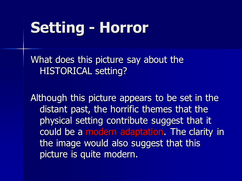 Setting - Horror What does this picture say about the HISTORICAL setting