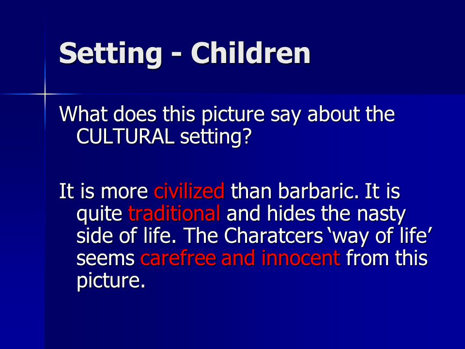 Setting - Children What does this picture say about the CULTURAL setting
