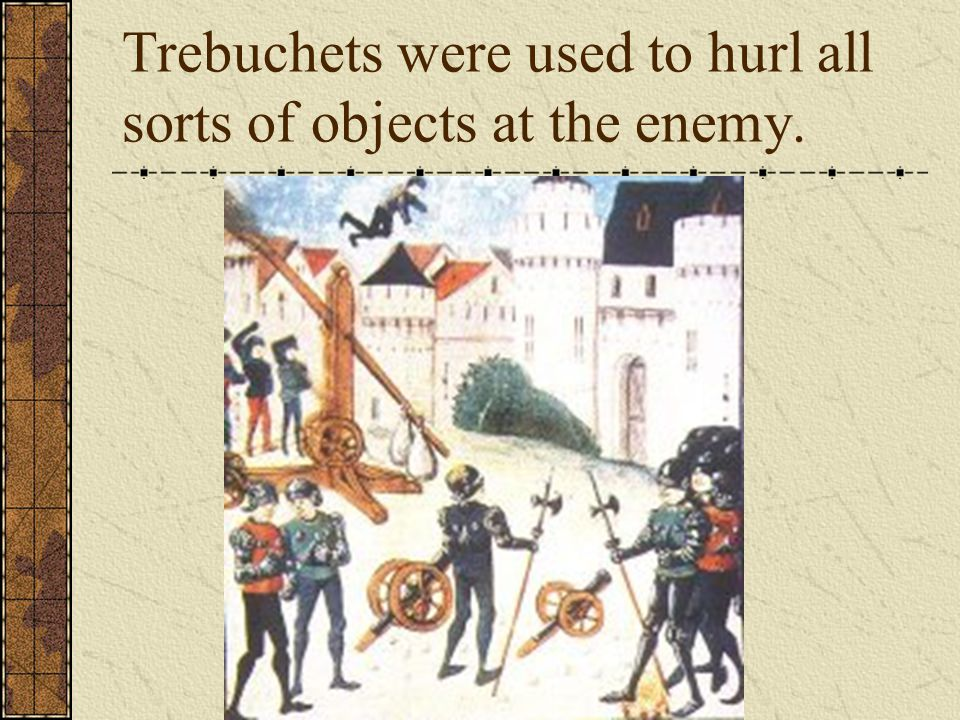 Trebuchets were used to hurl all sorts of objects at the enemy.