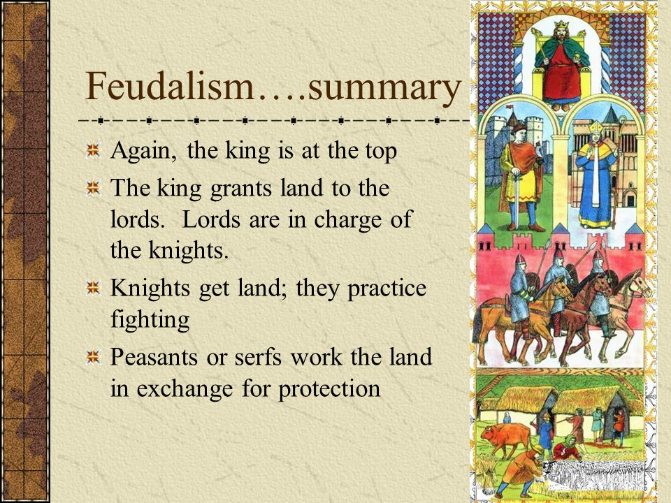 Feudalism….summary Again, the king is at the top