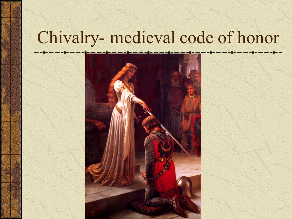 Chivalry- medieval code of honor
