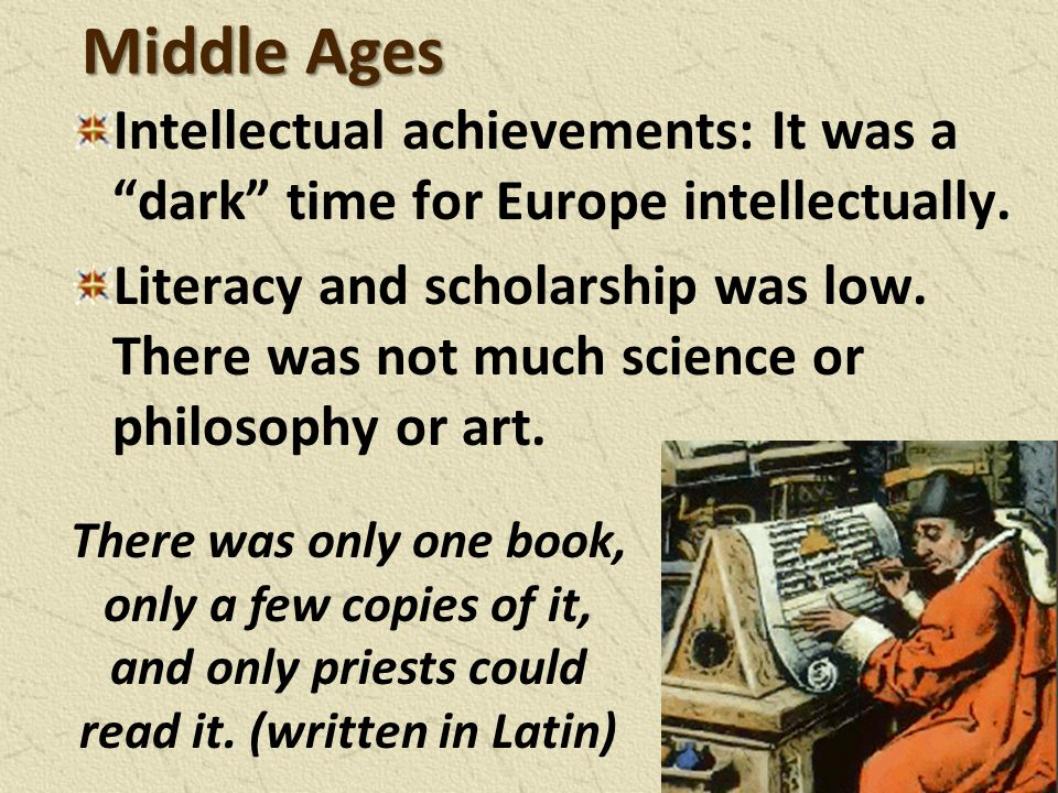 Middle Ages Intellectual achievements: It was a dark time for Europe intellectually.