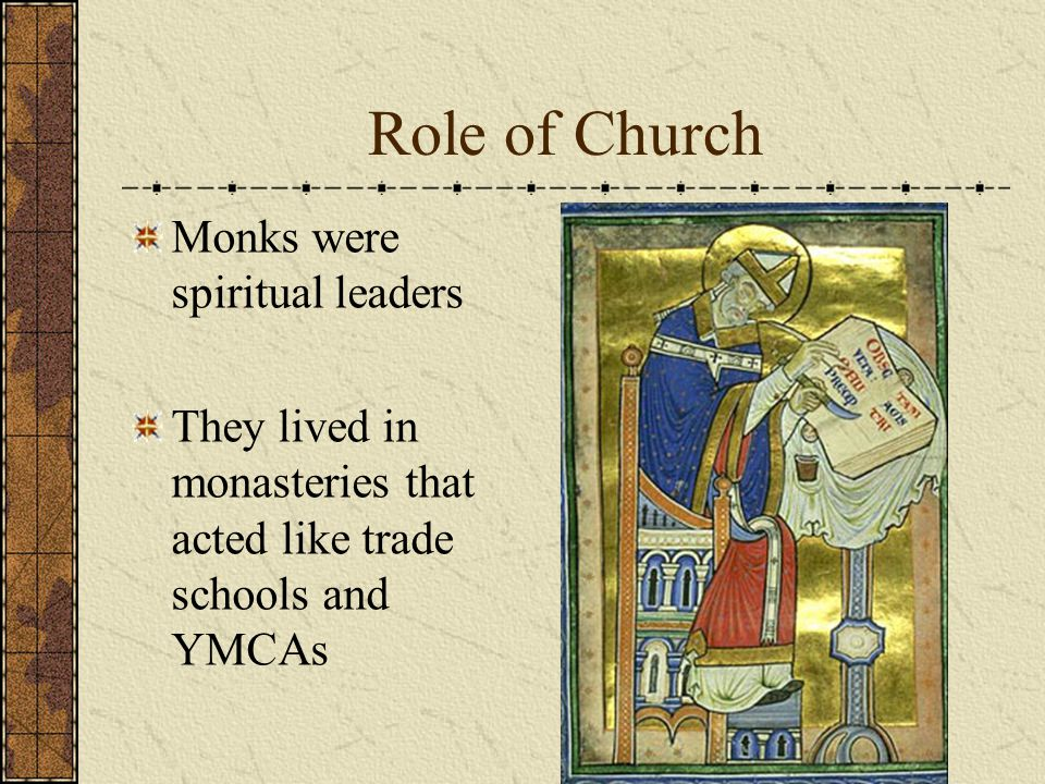 Role of Church Monks were spiritual leaders