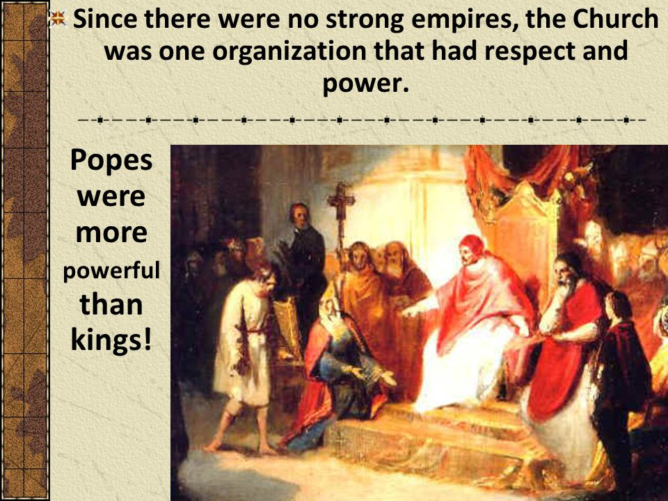 Popes were more powerful than kings!