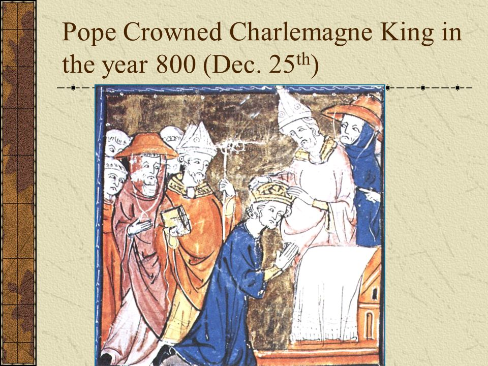 Pope Crowned Charlemagne King in the year 800 (Dec. 25th)
