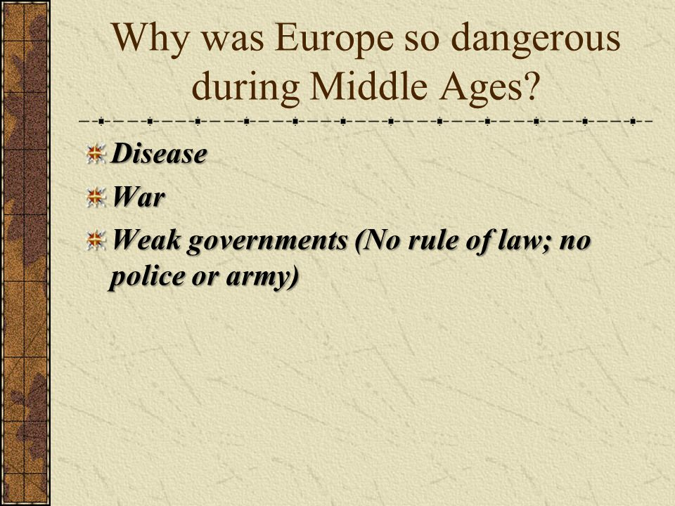 Why was Europe so dangerous during Middle Ages