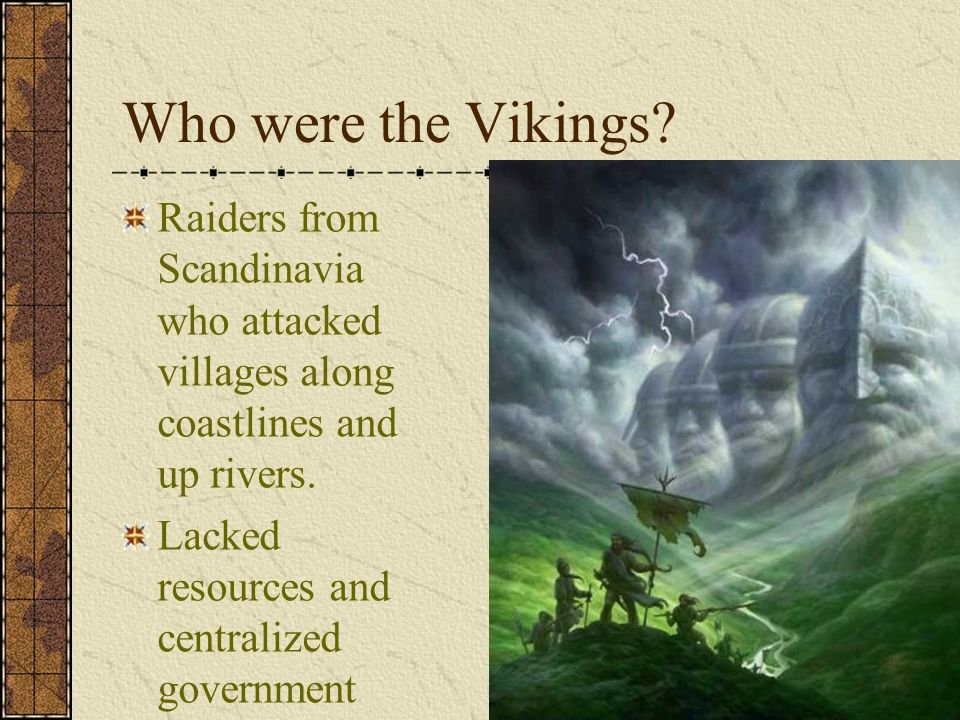 Who were the Vikings Raiders from Scandinavia who attacked villages along coastlines and up rivers.
