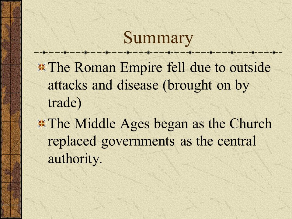 Summary The Roman Empire fell due to outside attacks and disease (brought on by trade)