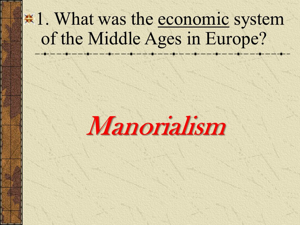 1. What was the economic system of the Middle Ages in Europe